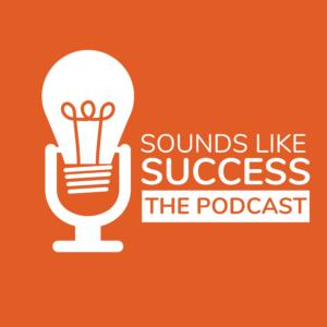 Sounds Like Success Podcast